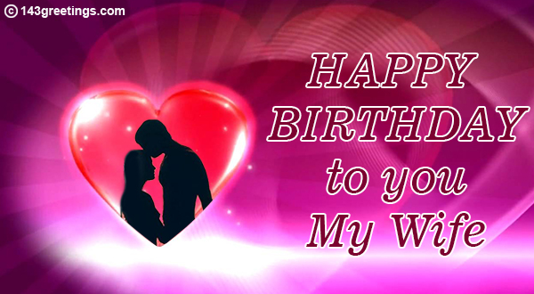 The Best Romantic Birthday Messages For Wife 143 Greetings