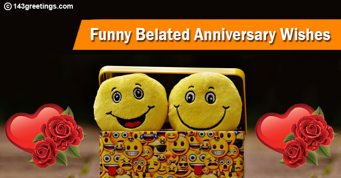 Funny Belated Anniversary Wishes