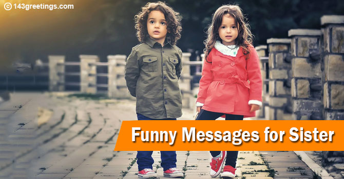 Funny Messages for Sister